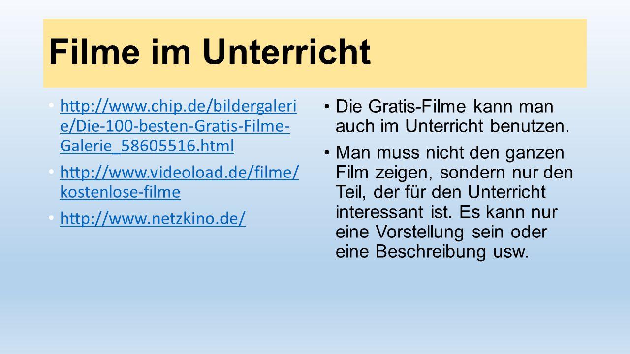 Filme im Unterricht http://www.chip.de/bildergaleri e/Die-100-besten-Gratis-Filme- Galerie_58605516.html http://www.chip.de/bildergaleri e/Die-100-bes
