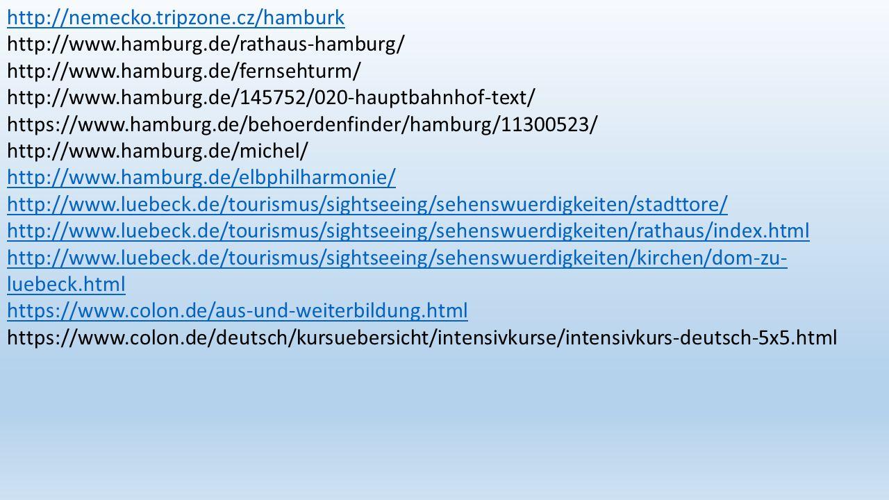 http://nemecko.tripzone.cz/hamburk http://nemecko.tripzone.cz/hamburk http://www.hamburg.de/rathaus-hamburg/ http://www.hamburg.de/fernsehturm/ http:/