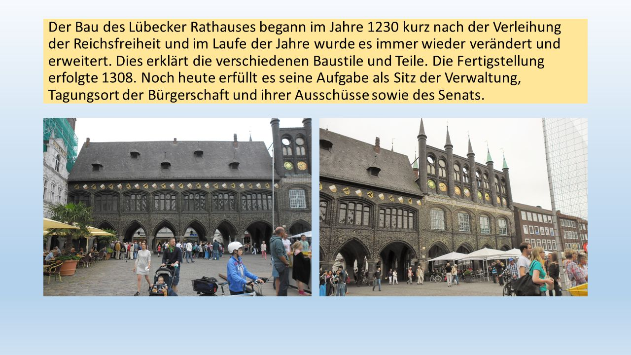 Der Bau des Lübecker Rathauses begann im Jahre 1230 kurz nach der Verleihung der Reichsfreiheit und im Laufe der Jahre wurde es immer wieder verändert