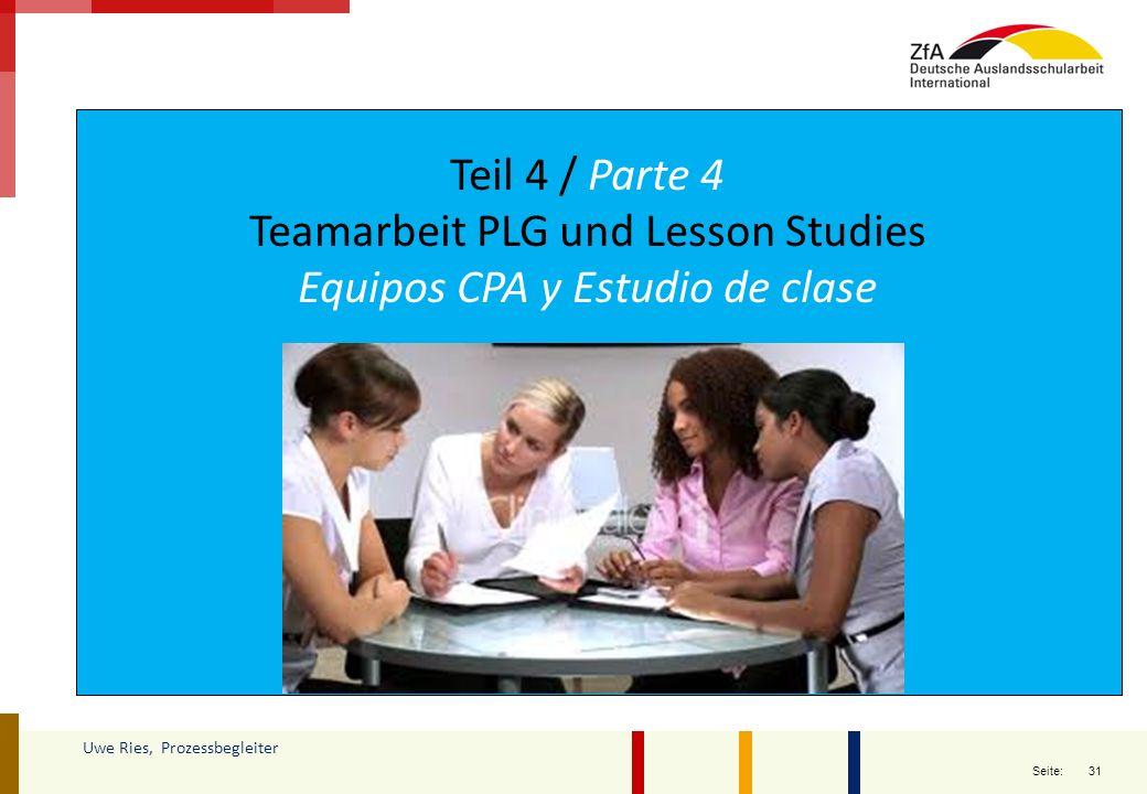 31 Seite: Uwe Ries, Prozessbegleiter Teil 4 / Parte 4 Teamarbeit PLG und Lesson Studies Equipos CPA y Estudio de clase