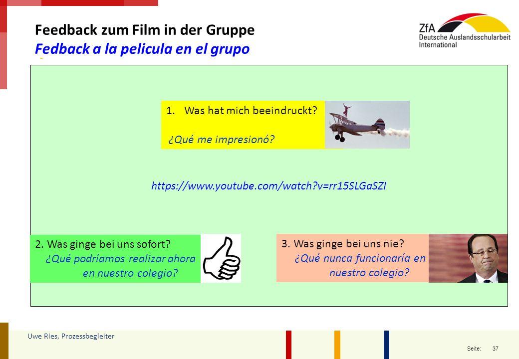 37 Seite: https://www.youtube.com/watch?v=rr15SLGaSZI Feedback zum Film in der Gruppe Fedback a la pelicula en el grupo 1.Was hat mich beeindruckt? ¿Q