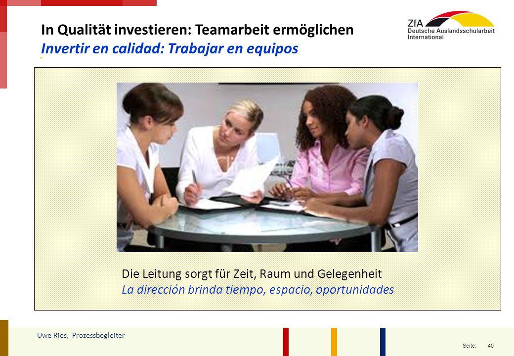 40 Seite: Uwe Ries, Prozessbegleiter In Qualität investieren: Teamarbeit ermöglichen Invertir en calidad: Trabajar en equipos Die Leitung sorgt für Ze