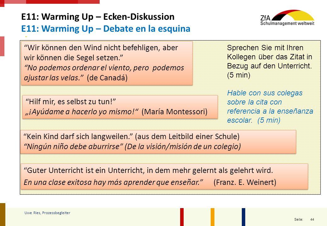 """44 Seite: Uwe Ries, Prozessbegleiter E11: Warming Up – Ecken-Diskussion E11: Warming Up – Debate en la esquina """"Hilf mir, es selbst zu tun!"""" """"¡Ayúdame"""