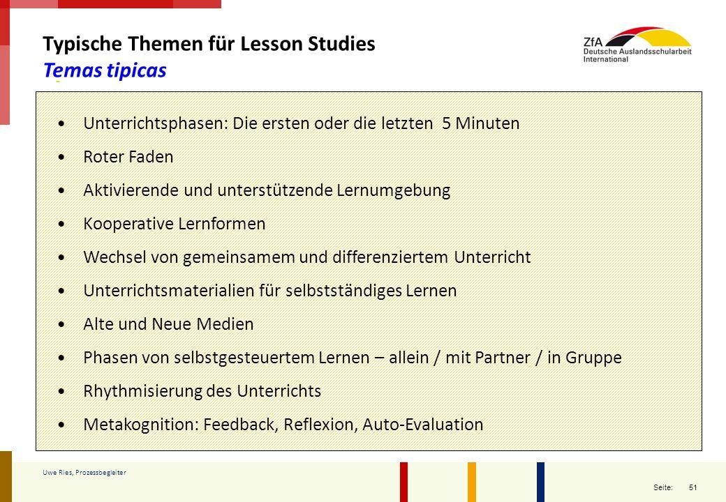 51 Seite: Uwe Ries, Prozessbegleiter Typische Themen für Lesson Studies Temas tipicas Unterrichtsphasen: Die ersten oder die letzten 5 Minuten Roter F