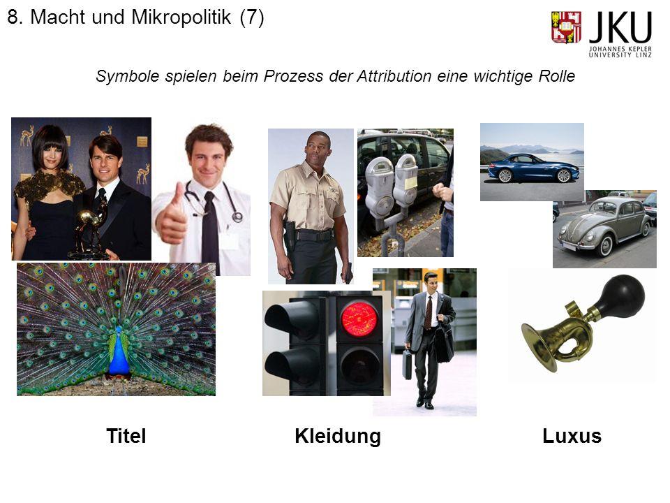 8. Macht und Mikropolitik (7) Symbole spielen beim Prozess der Attribution eine wichtige Rolle TitelKleidungLuxus