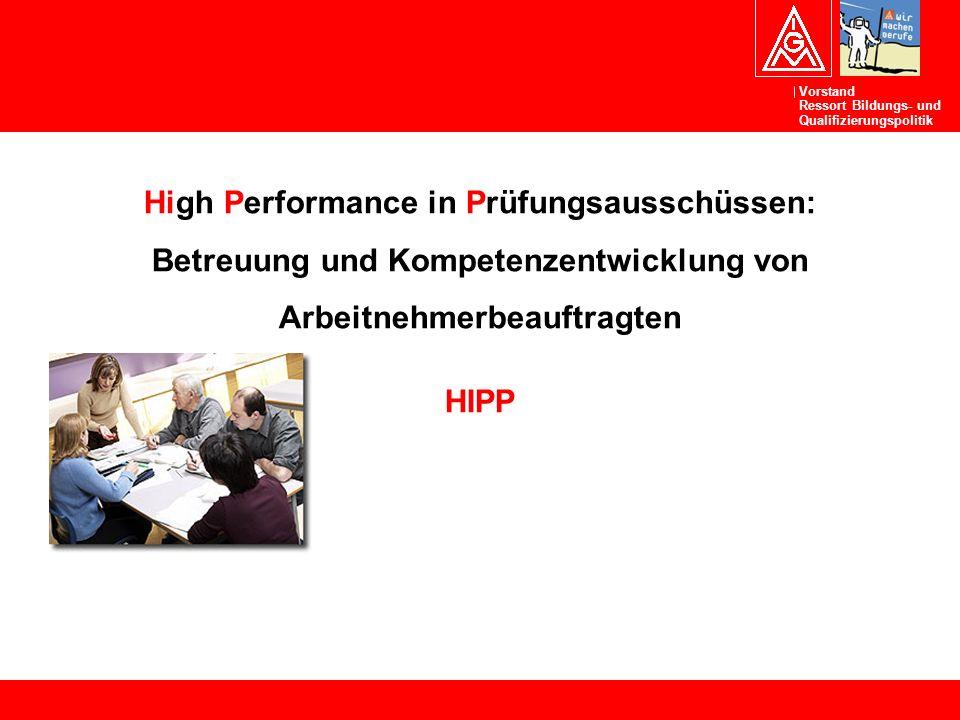 Vorstand Ressort Bildungs- und Qualifizierungspolitik High Performance in Prüfungsausschüssen: Betreuung und Kompetenzentwicklung von Arbeitnehmerbeauftragten HIPP