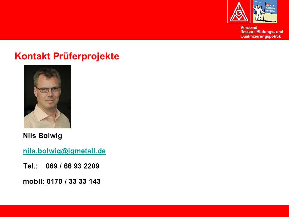 Vorstand Ressort Bildungs- und Qualifizierungspolitik Kontakt Prüferprojekte Nils Bolwig nils.bolwig@igmetall.de Tel.: 069 / 66 93 2209 mobil: 0170 / 33 33 143
