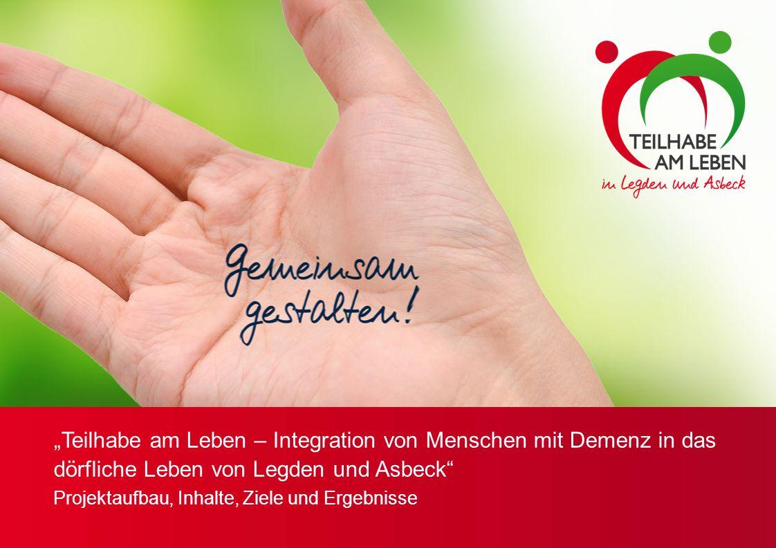 """""""Teilhabe am Leben – Integration von Menschen mit Demenz in das dörfliche Leben von Legden und Asbeck Projektaufbau, Inhalte, Ziele und Ergebnisse"""