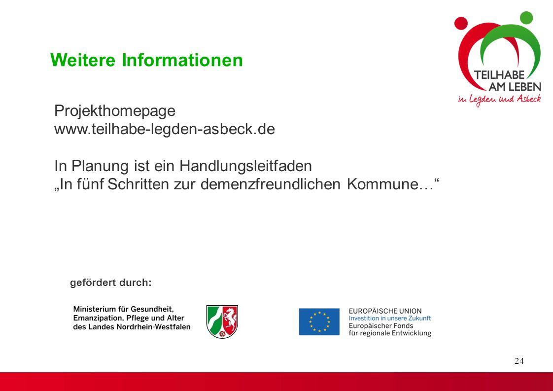 """24 Weitere Informationen Projekthomepage www.teilhabe-legden-asbeck.de In Planung ist ein Handlungsleitfaden """"In fünf Schritten zur demenzfreundlichen Kommune… gefördert durch:"""