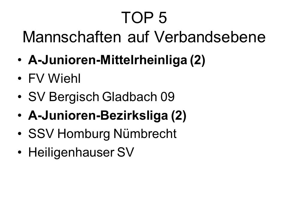 TOP 5 Mannschaften auf Verbandsebene A-Junioren-Mittelrheinliga (2) FV Wiehl SV Bergisch Gladbach 09 A-Junioren-Bezirksliga (2) SSV Homburg Nümbrecht Heiligenhauser SV