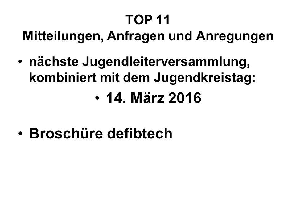 TOP 11 Mitteilungen, Anfragen und Anregungen nächste Jugendleiterversammlung, kombiniert mit dem Jugendkreistag: 14.
