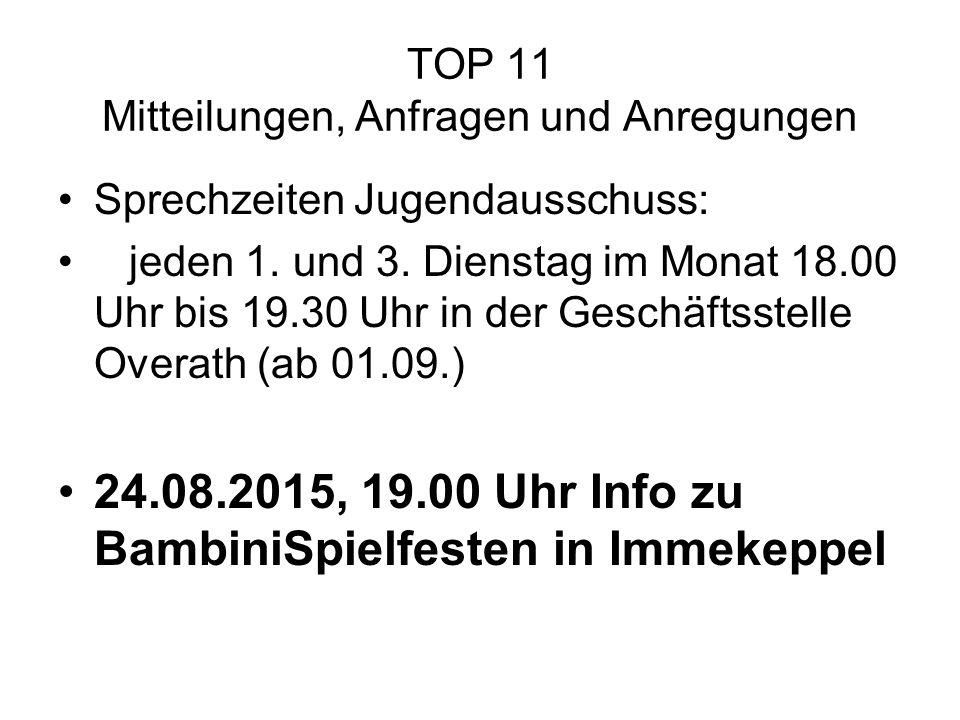 TOP 11 Mitteilungen, Anfragen und Anregungen Sprechzeiten Jugendausschuss: jeden 1. und 3. Dienstag im Monat 18.00 Uhr bis 19.30 Uhr in der Geschäftss