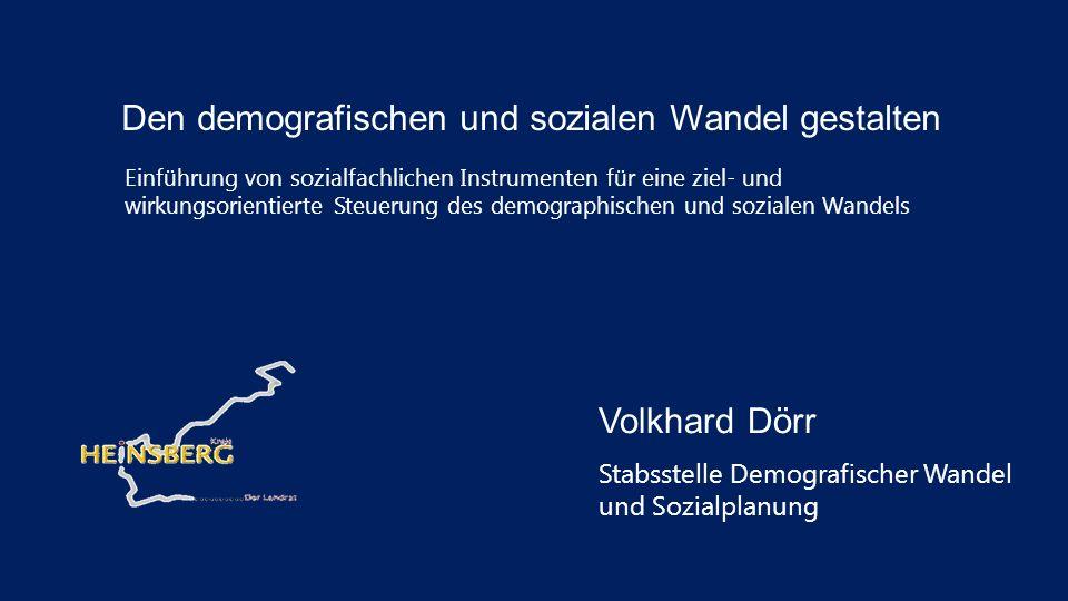 Volkhard Dörr Stabsstelle Demografischer Wandel und Sozialplanung Den demografischen und sozialen Wandel gestalten Einführung von sozialfachlichen Ins