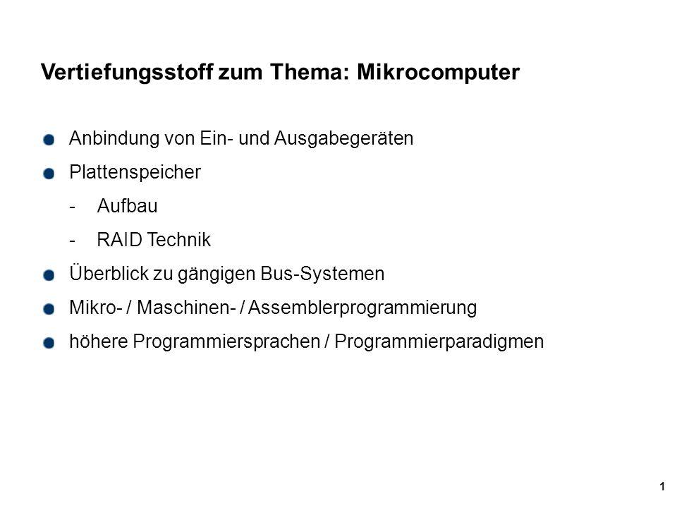 1 Vertiefungsstoff zum Thema: Mikrocomputer Anbindung von Ein- und Ausgabegeräten Plattenspeicher -Aufbau - RAID Technik Überblick zu gängigen Bus-Sys