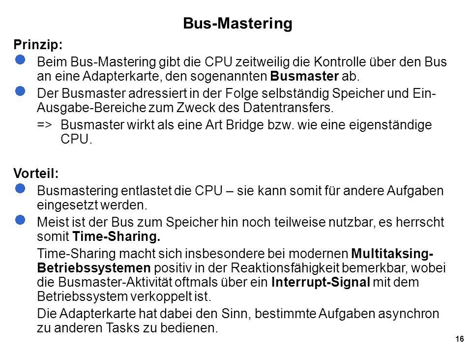 16 Bus-Mastering Prinzip: Beim Bus-Mastering gibt die CPU zeitweilig die Kontrolle über den Bus an eine Adapterkarte, den sogenannten Busmaster ab. De