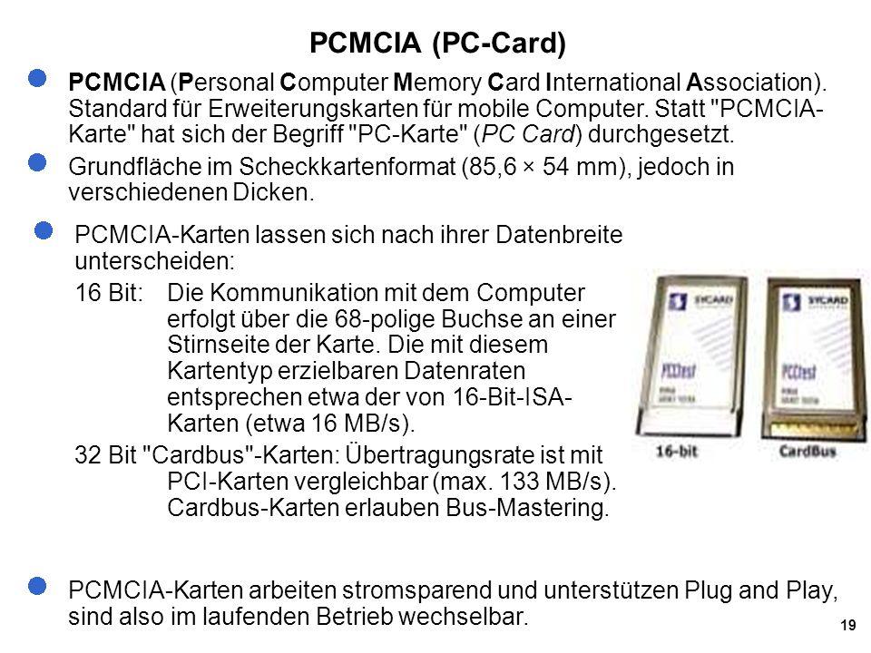 19 PCMCIA (PC-Card) PCMCIA (Personal Computer Memory Card International Association). Standard für Erweiterungskarten für mobile Computer. Statt