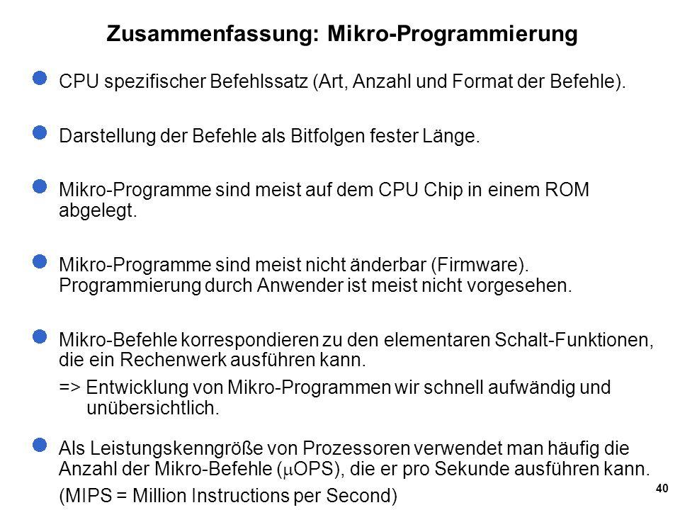 40 Zusammenfassung: Mikro-Programmierung CPU spezifischer Befehlssatz (Art, Anzahl und Format der Befehle). Darstellung der Befehle als Bitfolgen fest