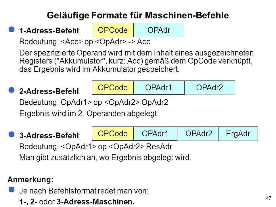 47 1-Adress-Befehl: Bedeutung: op -> Acc Der spezifizierte Operand wird mit dem Inhalt eines ausgezeichneten Registers ( Akkumulator , kurz: Acc) gemäß dem OpCode verknüpft, das Ergebnis wird im Akkumulator gespeichert.