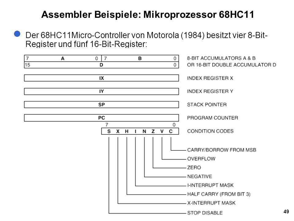 49 Assembler Beispiele: Mikroprozessor 68HC11 Der 68HC11Micro-Controller von Motorola (1984) besitzt vier 8-Bit- Register und fünf 16-Bit-Register: