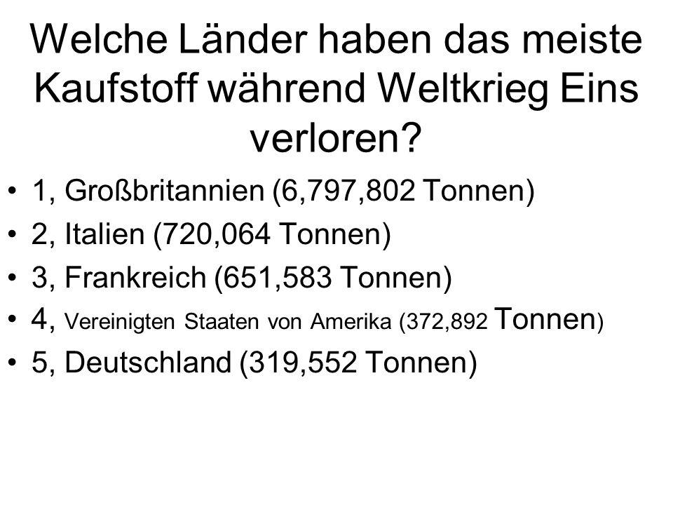 Welche Länder haben das meiste Kaufstoff während Weltkrieg Eins verloren? 1, Großbritannien (6,797,802 Tonnen) 2, Italien (720,064 Tonnen) 3, Frankrei