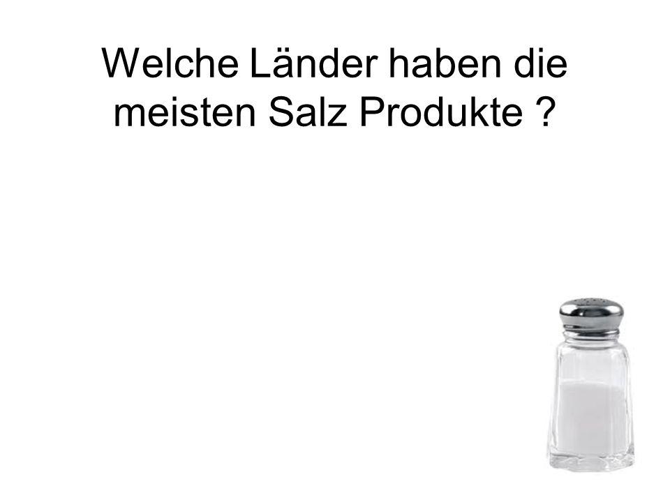 Welche Länder haben die meisten Salz Produkte ?
