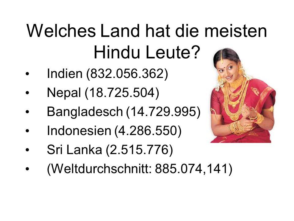 Welches Land hat die meisten Hindu Leute? Indien (832.056.362) Nepal (18.725.504) Bangladesch (14.729.995) Indonesien (4.286.550) Sri Lanka (2.515.776