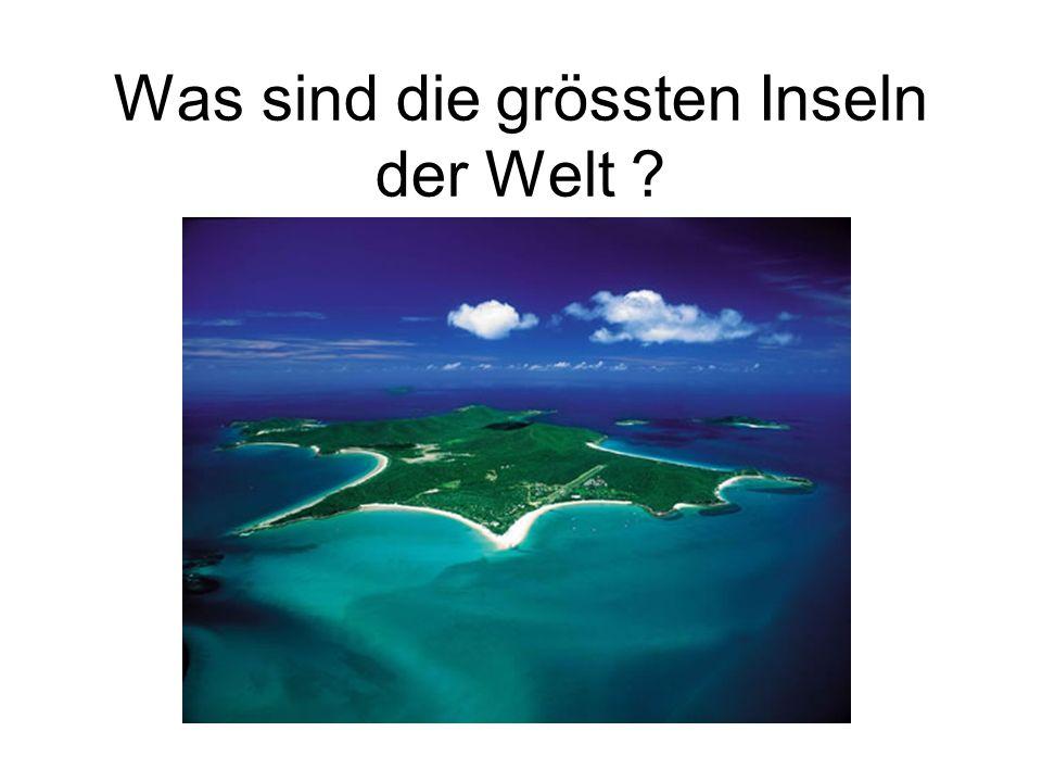 Was sind die grössten Inseln der Welt ?