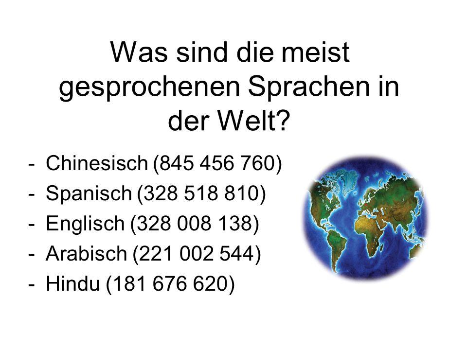 Was sind die meist gesprochenen Sprachen in der Welt? -Chinesisch (845 456 760) -Spanisch (328 518 810) -Englisch (328 008 138) -Arabisch (221 002 544