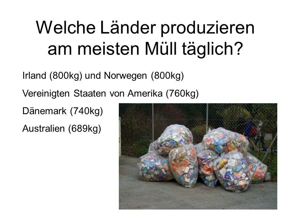 Welche Länder produzieren am meisten Müll täglich? Irl Irland (800kg) und Norwegen (800kg) Vereinigten Staaten von Amerika (760kg) Dänemark (740kg) Au