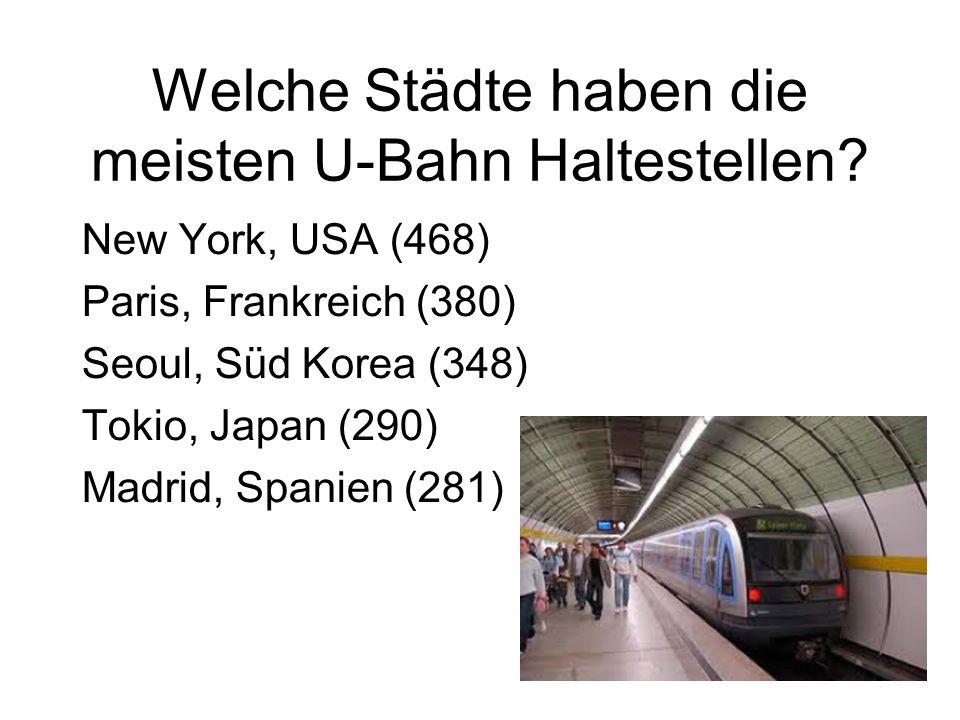 Welche Städte haben die meisten U-Bahn Haltestellen? New York, USA (468) Paris, Frankreich (380) Seoul, Süd Korea (348) Tokio, Japan (290) Madrid, Spa