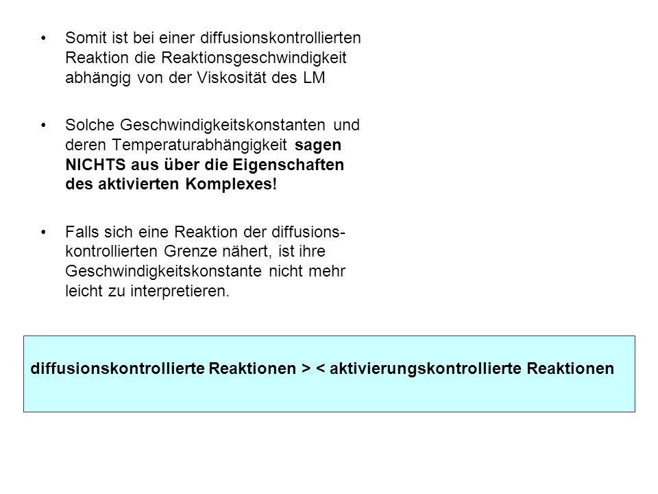 Somit ist bei einer diffusionskontrollierten Reaktion die Reaktionsgeschwindigkeit abhängig von der Viskosität des LM Solche Geschwindigkeitskonstante