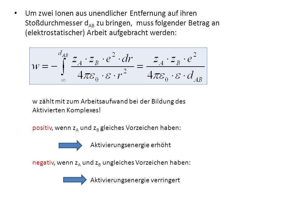 Um zwei Ionen aus unendlicher Entfernung auf ihren Stoßdurchmesser d AB zu bringen, muss folgender Betrag an (elektrostatischer) Arbeit aufgebracht we