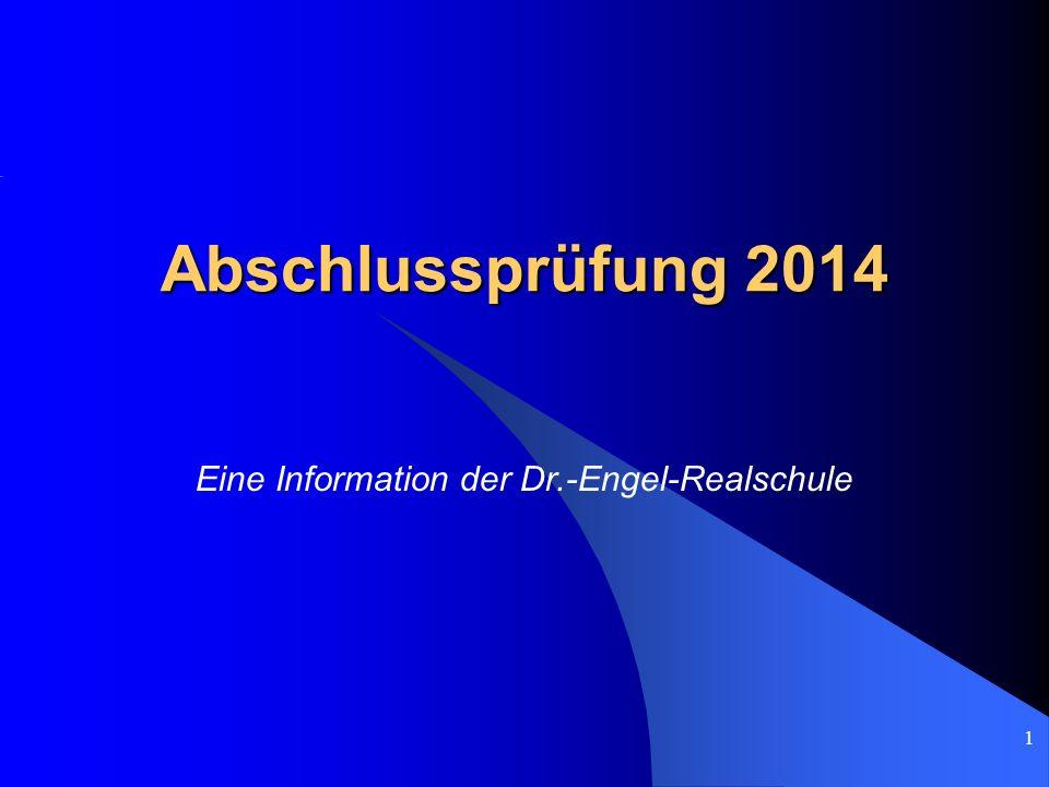 1 Abschlussprüfung 2014 Eine Information der Dr.-Engel-Realschule