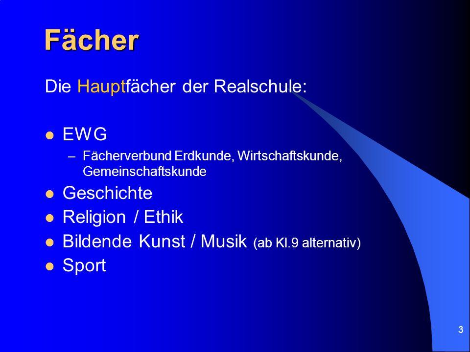 3 Fächer Die Hauptfächer der Realschule: EWG –Fächerverbund Erdkunde, Wirtschaftskunde, Gemeinschaftskunde Geschichte Religion / Ethik Bildende Kunst