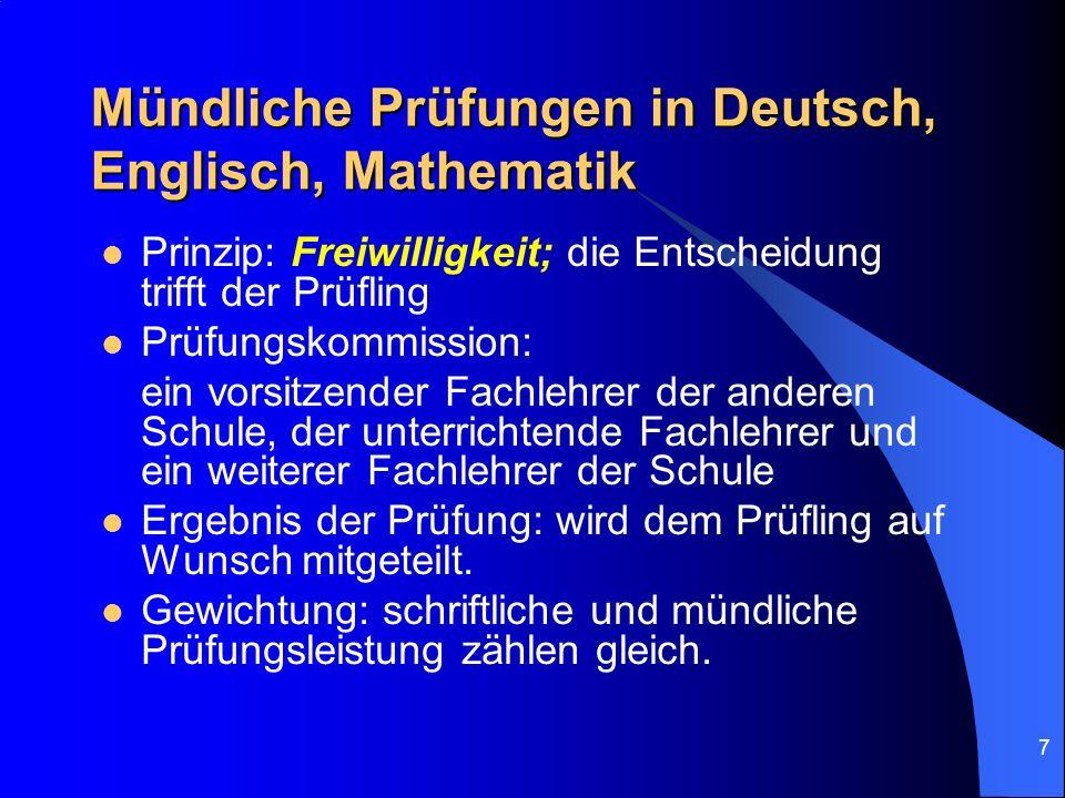 7 Mündliche Prüfungen in Deutsch, Englisch, Mathematik Prinzip: Freiwilligkeit; die Entscheidung trifft der Prüfling Prüfungskommission: ein vorsitzen