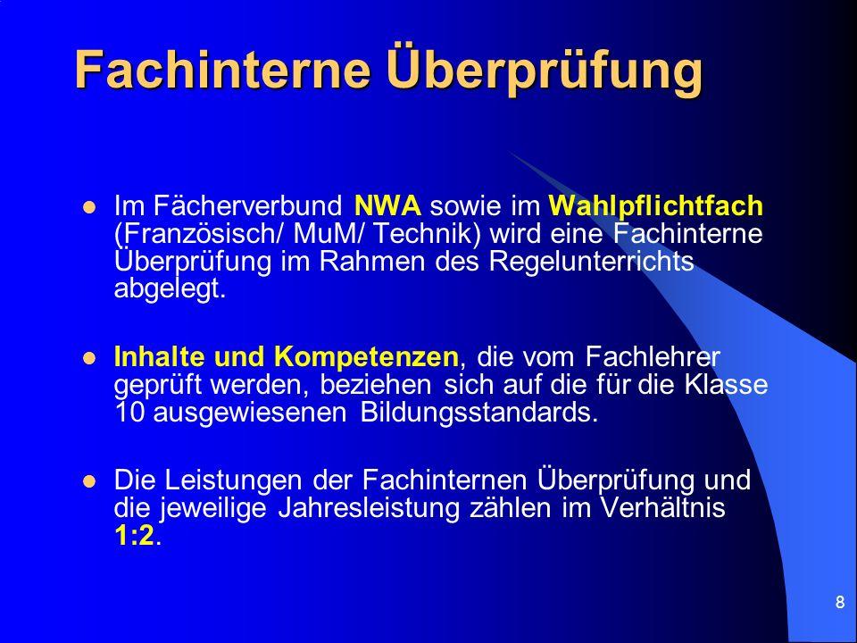 8 Fachinterne Überprüfung Im Fächerverbund NWA sowie im Wahlpflichtfach (Französisch/ MuM/ Technik) wird eine Fachinterne Überprüfung im Rahmen des Re