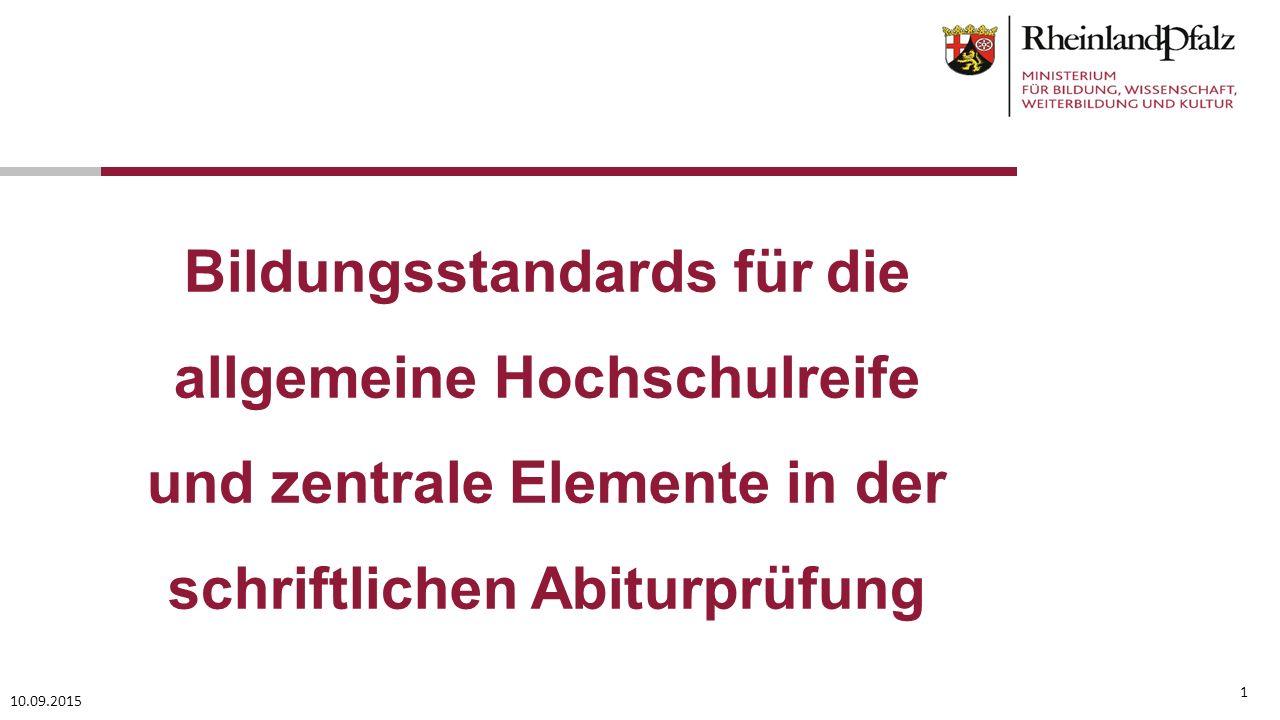1 Bildungsstandards für die allgemeine Hochschulreife und zentrale Elemente in der schriftlichen Abiturprüfung 10.09.2015
