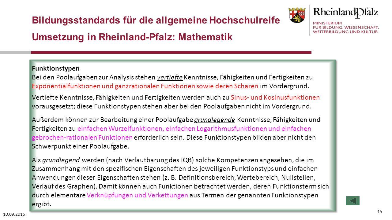 10.09.2015 15 Bildungsstandards für die allgemeine Hochschulreife Umsetzung in Rheinland-Pfalz: Mathematik Funktionstypen Bei den Poolaufgaben zur Ana