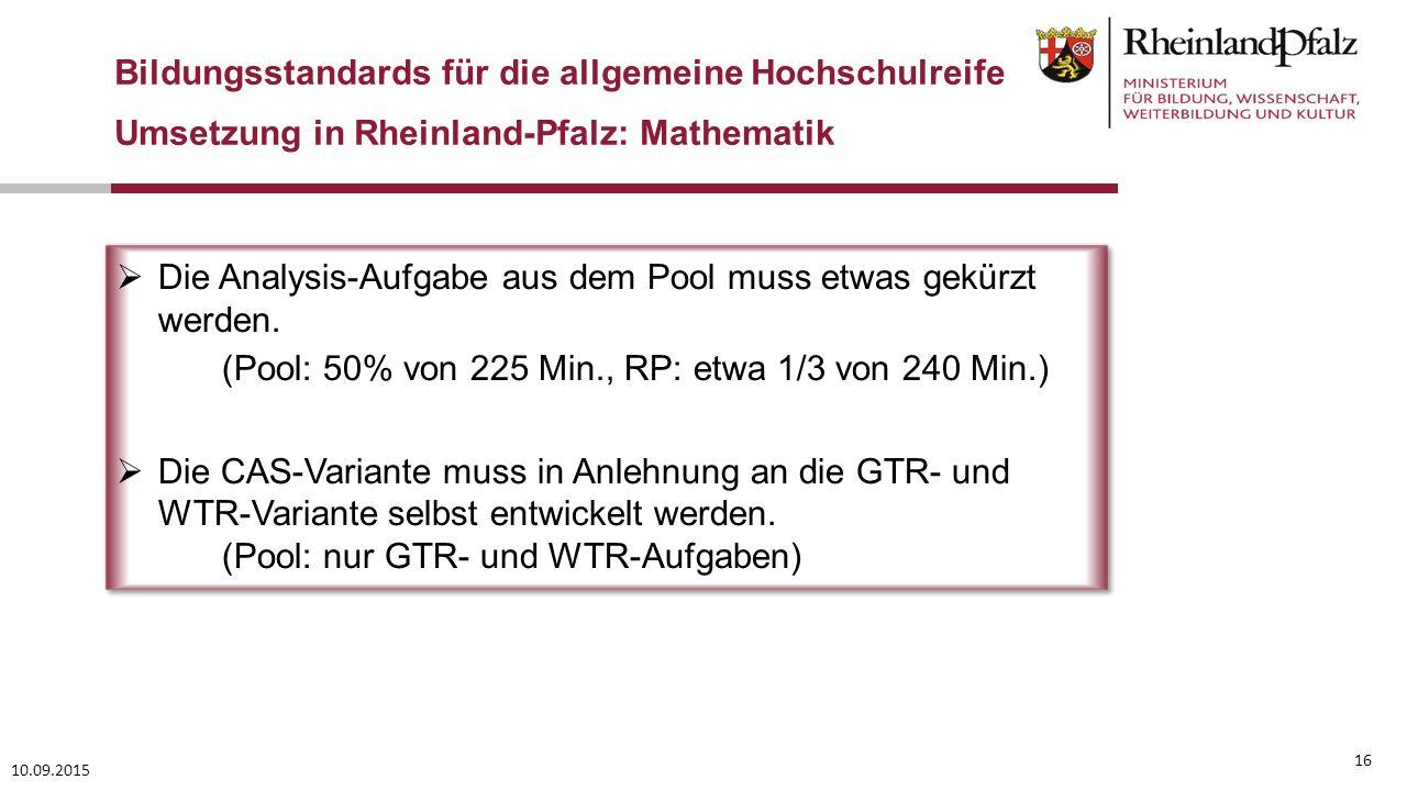 10.09.2015 16 Bildungsstandards für die allgemeine Hochschulreife Umsetzung in Rheinland-Pfalz: Mathematik  Die Analysis-Aufgabe aus dem Pool muss et