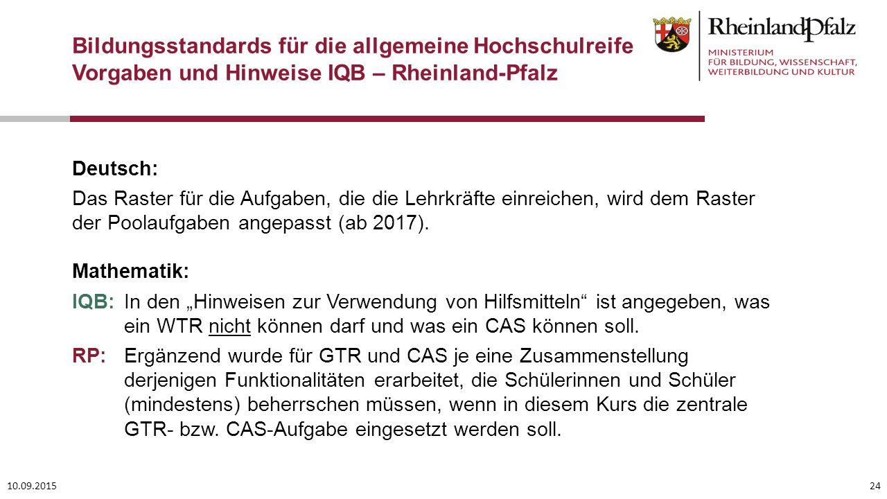 10.09.201524 Bildungsstandards für die allgemeine Hochschulreife Vorgaben und Hinweise IQB – Rheinland-Pfalz Deutsch: Das Raster für die Aufgaben, die