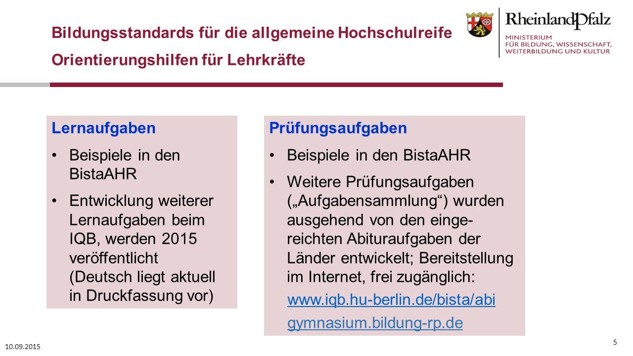 10.09.2015 5 Lernaufgaben Beispiele in den BistaAHR Entwicklung weiterer Lernaufgaben beim IQB, werden 2015 veröffentlicht (Deutsch liegt aktuell in D