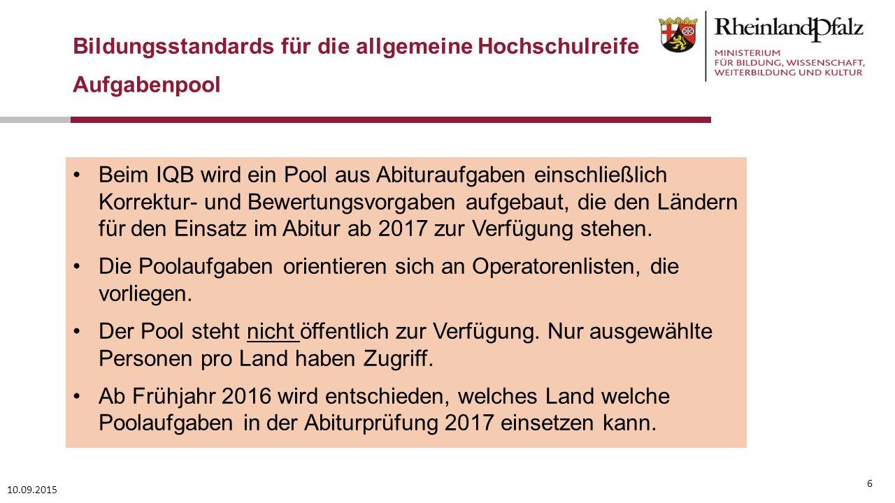 10.09.2015 6 Beim IQB wird ein Pool aus Abituraufgaben einschließlich Korrektur- und Bewertungsvorgaben aufgebaut, die den Ländern für den Einsatz im