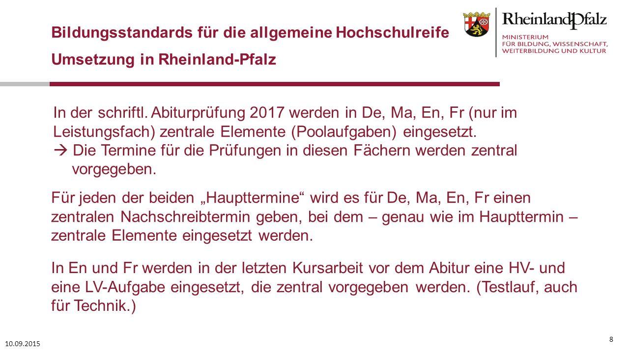 10.09.2015 8 Bildungsstandards für die allgemeine Hochschulreife Umsetzung in Rheinland-Pfalz In der schriftl. Abiturprüfung 2017 werden in De, Ma, En
