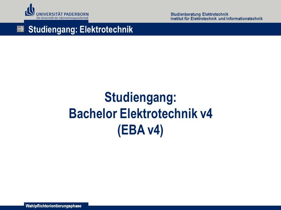 Wahlpflichtorientierungsphase Studienberatung Elektrotechnik Institut für Elektrotechnik und Informationstechnik Studiengang: Elektrotechnik Studiengang: Bachelor Elektrotechnik v4 (EBA v4)