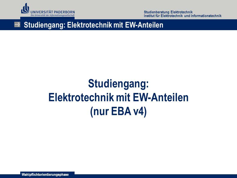 Wahlpflichtorientierungsphase Studienberatung Elektrotechnik Institut für Elektrotechnik und Informationstechnik Studiengang: Elektrotechnik mit EW-Anteilen (nur EBA v4) Studiengang: Elektrotechnik mit EW-Anteilen