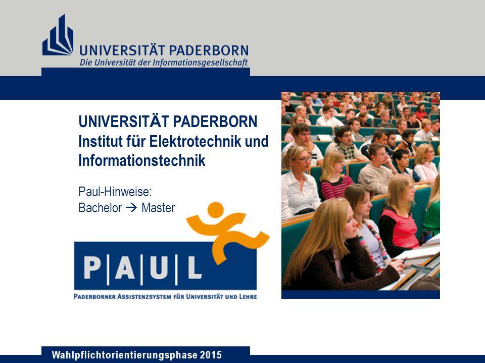 Wahlpflichtorientierungsphase 2015 UNIVERSIT Ä T PADERBORN Institut f ü r Elektrotechnik und Informationstechnik Paul-Hinweise: Bachelor  Master