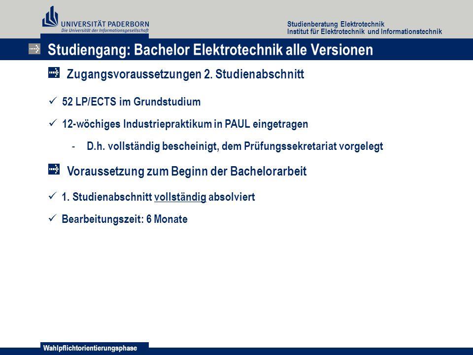 Wahlpflichtorientierungsphase Studienberatung Elektrotechnik Institut für Elektrotechnik und Informationstechnik 52 LP/ECTS im Grundstudium 12-wöchiges Industriepraktikum in PAUL eingetragen - D.h.