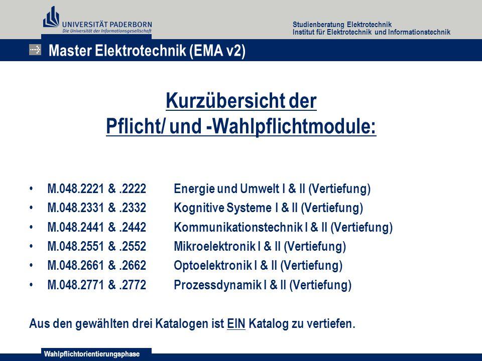 Wahlpflichtorientierungsphase Studienberatung Elektrotechnik Institut für Elektrotechnik und Informationstechnik Kurzübersicht der Pflicht/ und -Wahlpflichtmodule: M.048.2221 &.2222Energie und Umwelt I & II (Vertiefung) M.048.2331 &.2332Kognitive Systeme I & II (Vertiefung) M.048.2441 &.2442Kommunikationstechnik I & II (Vertiefung) M.048.2551 &.2552Mikroelektronik I & II (Vertiefung) M.048.2661 &.2662Optoelektronik I & II (Vertiefung) M.048.2771 &.2772Prozessdynamik I & II (Vertiefung) Aus den gewählten drei Katalogen ist EIN Katalog zu vertiefen.