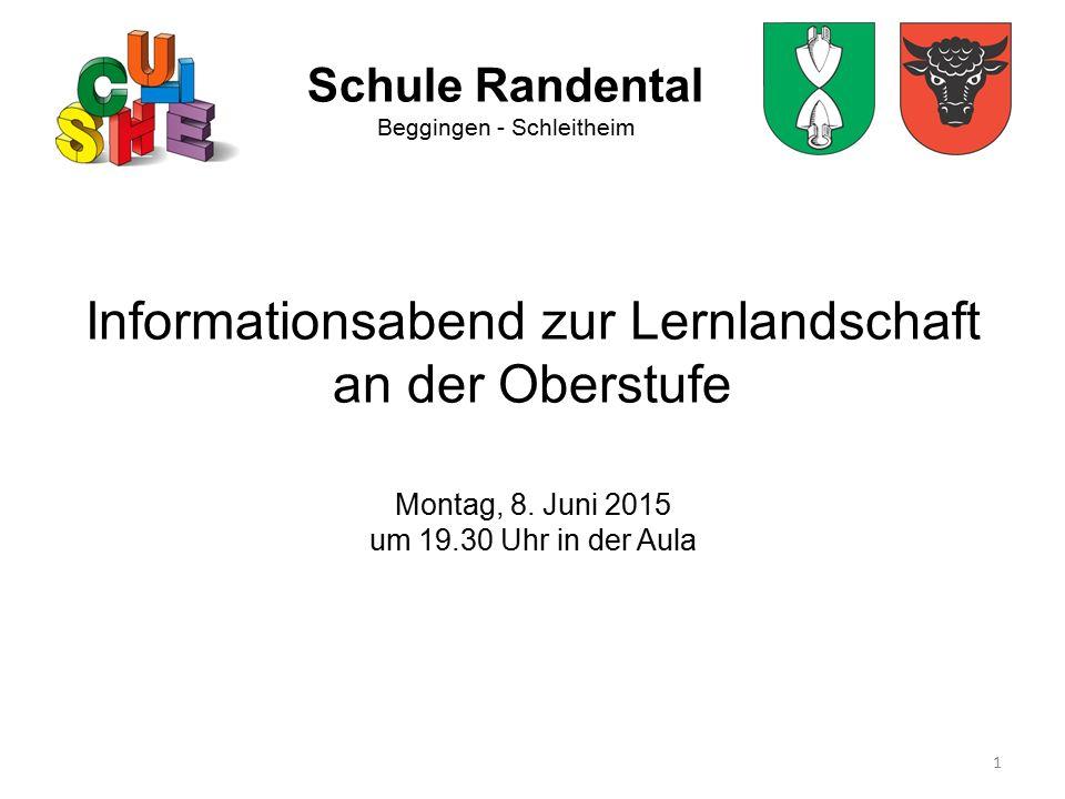 1 Schule Randental Beggingen - Schleitheim Informationsabend zur Lernlandschaft an der Oberstufe Montag, 8. Juni 2015 um 19.30 Uhr in der Aula