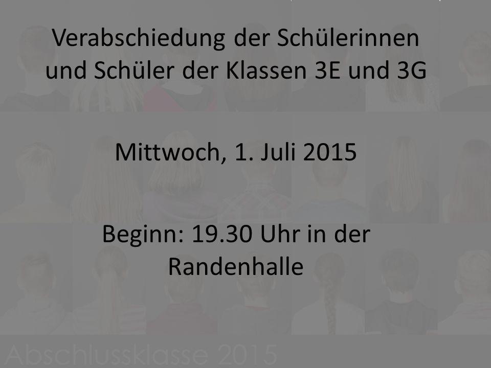 Verabschiedung der Schülerinnen und Schüler der Klassen 3E und 3G Mittwoch, 1. Juli 2015 Beginn: 19.30 Uhr in der Randenhalle